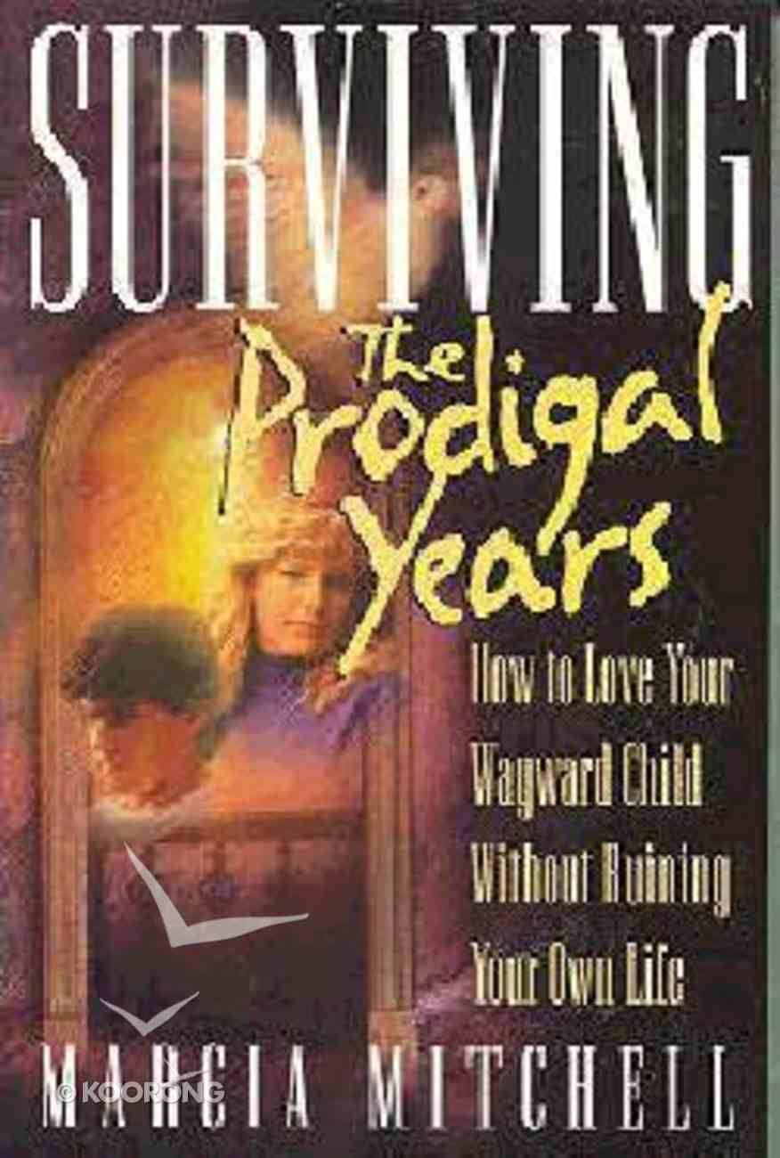 Surviving the Prodigal Years Paperback