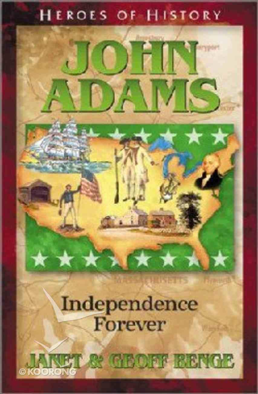 John Adams - Independence Forever (Heroes Of History Series) Paperback