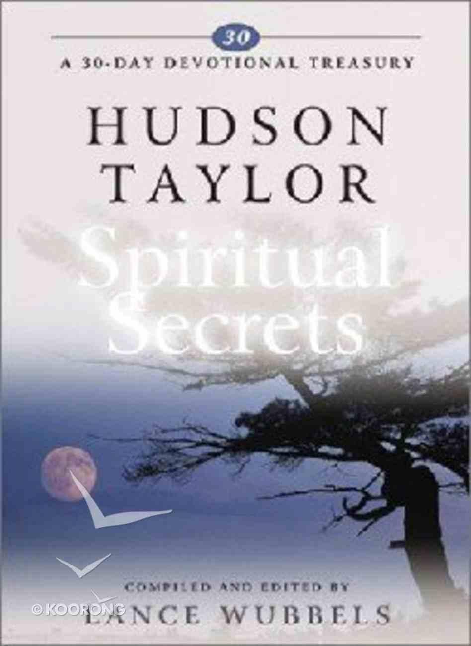 Hudson Taylor on Spiritual Secrets (30-day Devotional Treasury Series) Hardback
