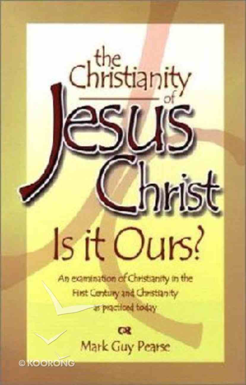 The Christianity of Jesus Christ, is It Ours? Paperback