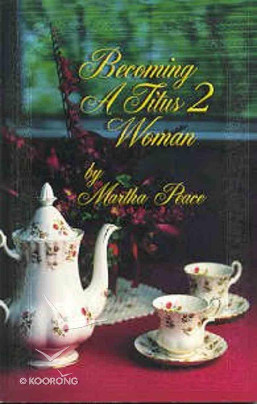 Becoming a Titus 2 Woman Paperback