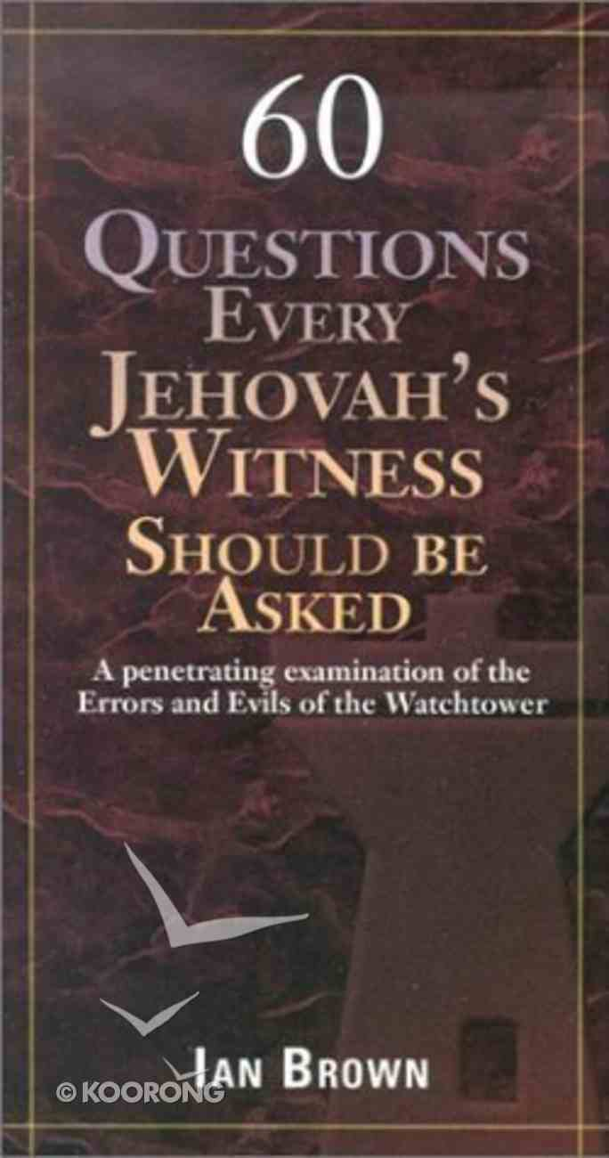 60 Questions Every Jehovah's Witness Should Be Asked Paperback