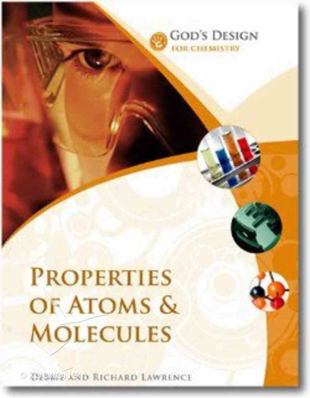 Properties of Atoms and Molecules (God's Design Series) Paperback