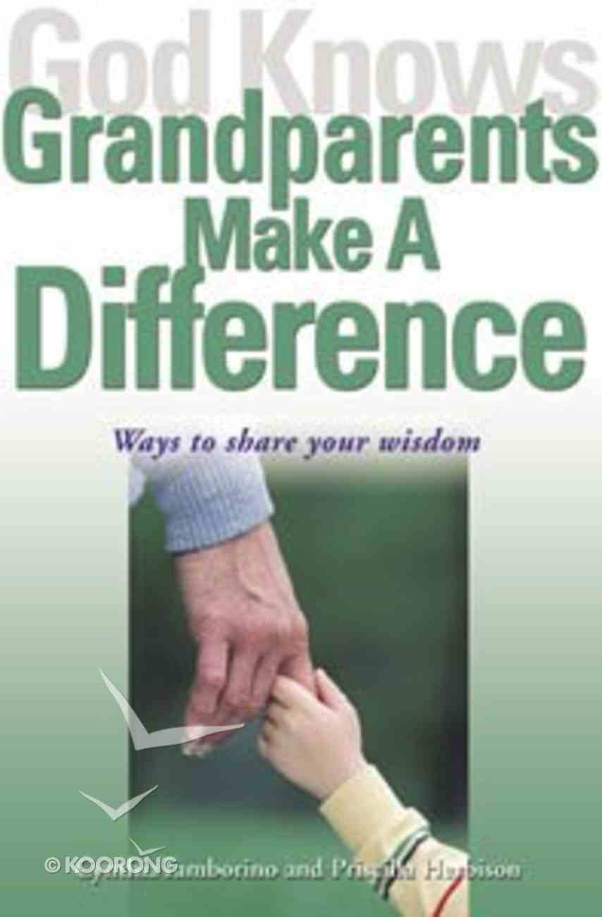God Knows Grandparents Make a Difference: Ways to Share Your Wisdom Paperback
