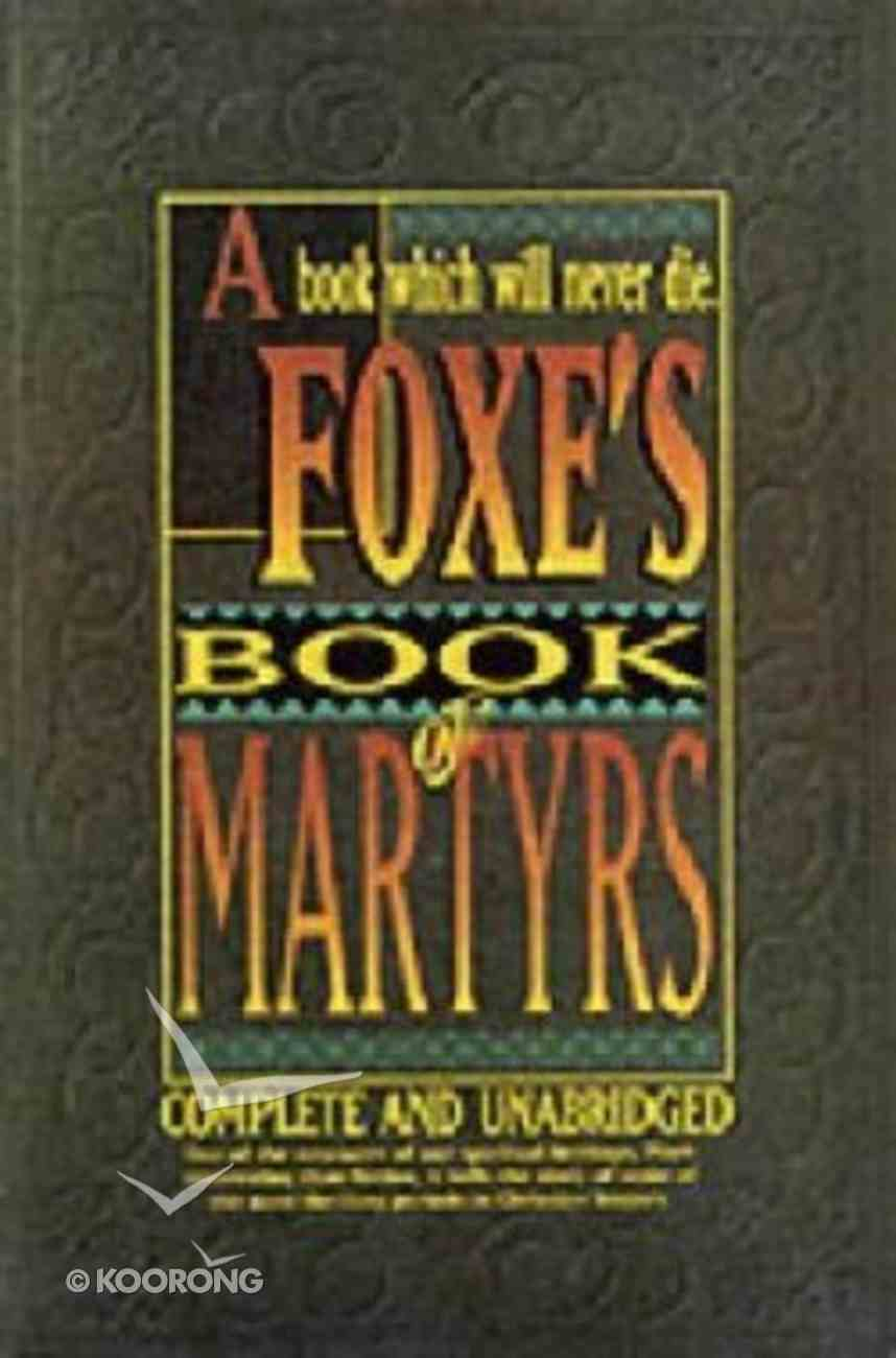 A Foxe's Book of Martyrs (Complete & Unabridged) Paperback
