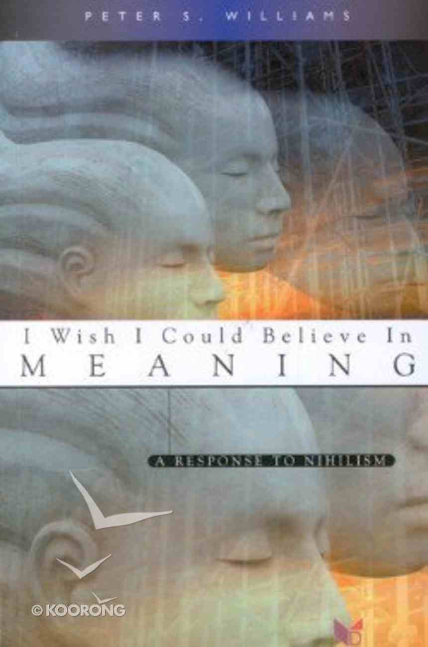 I Wish I Could Believe in Meaning Paperback