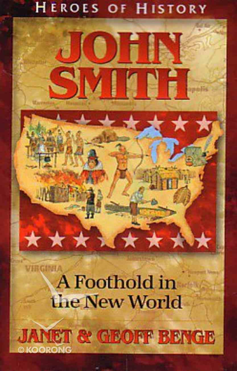 John Smith - a Foothold in the New World (Heroes Of History Series) Paperback