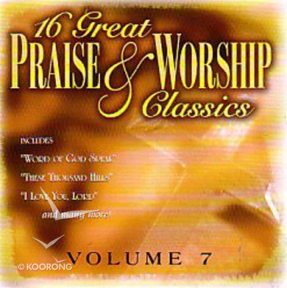 16 Great Praise and Worship Classics (Volume 7) CD