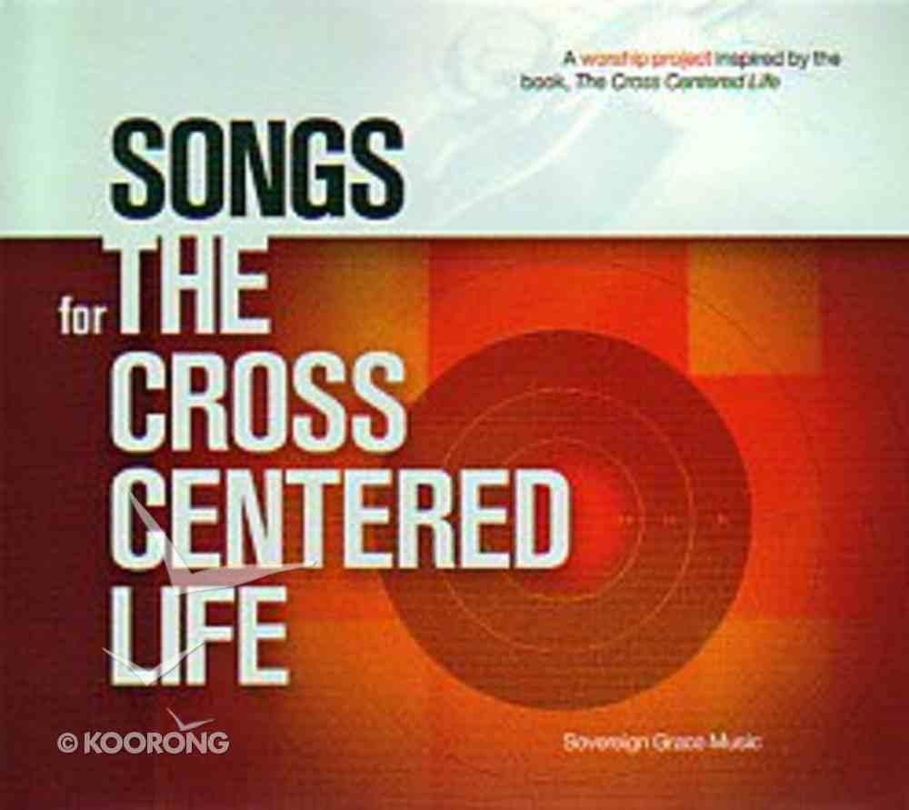 Songs For the Cross Centered Life CD