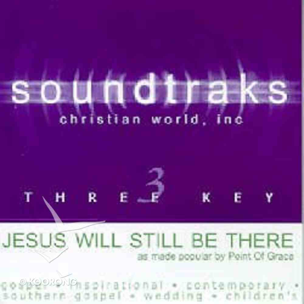 Jesus Will Still Be There (Accompaniment) CD