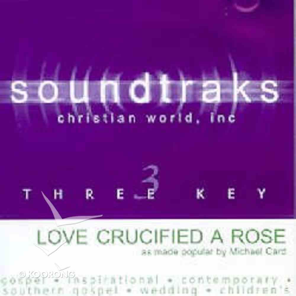 Love Crucified Arose (Accompaniment) CD