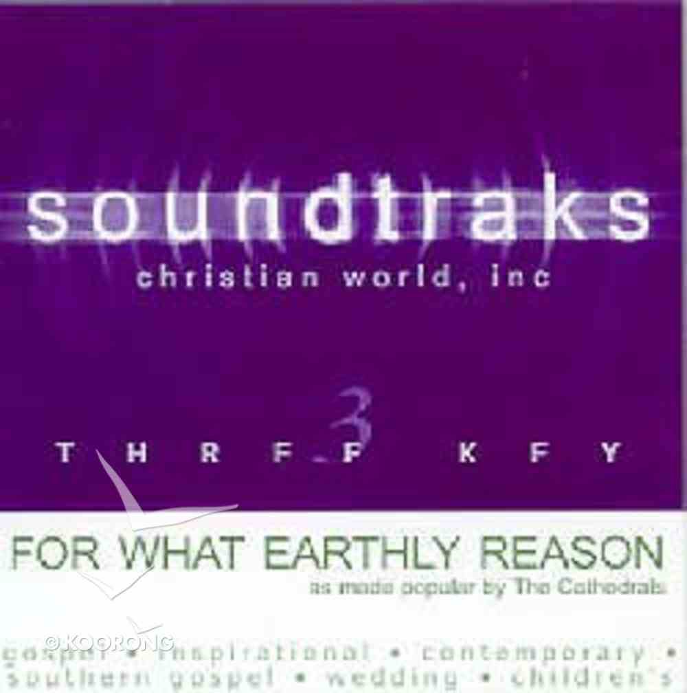 For What Earthly Reason (Accompaniment) CD