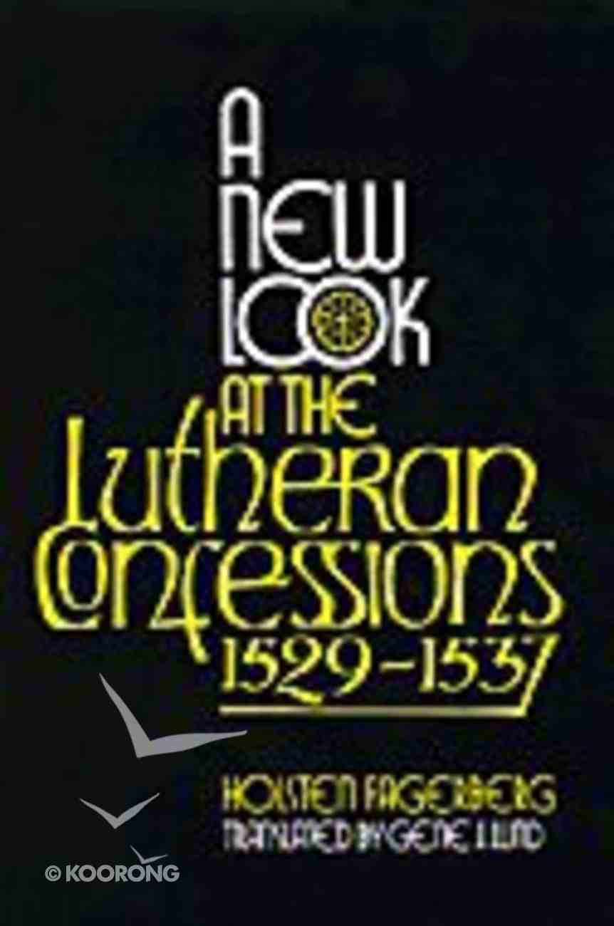 A New Look At the Lutheran Confessions 1529-1537 Paperback