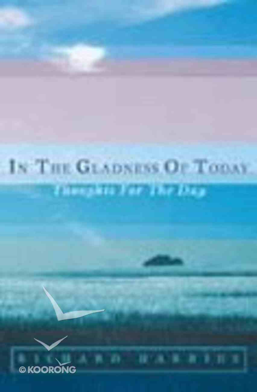 In the Gladness of To-Day Paperback