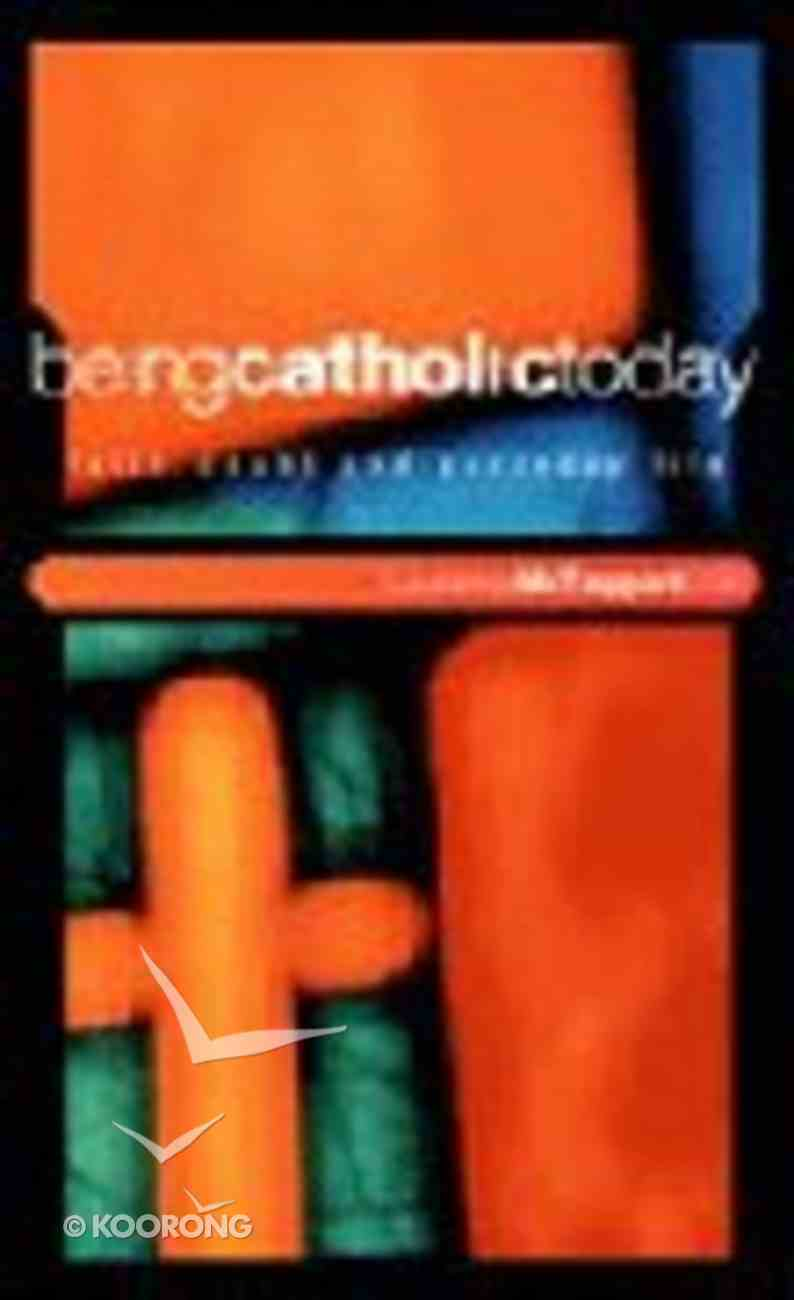 Being Catholic Today Paperback