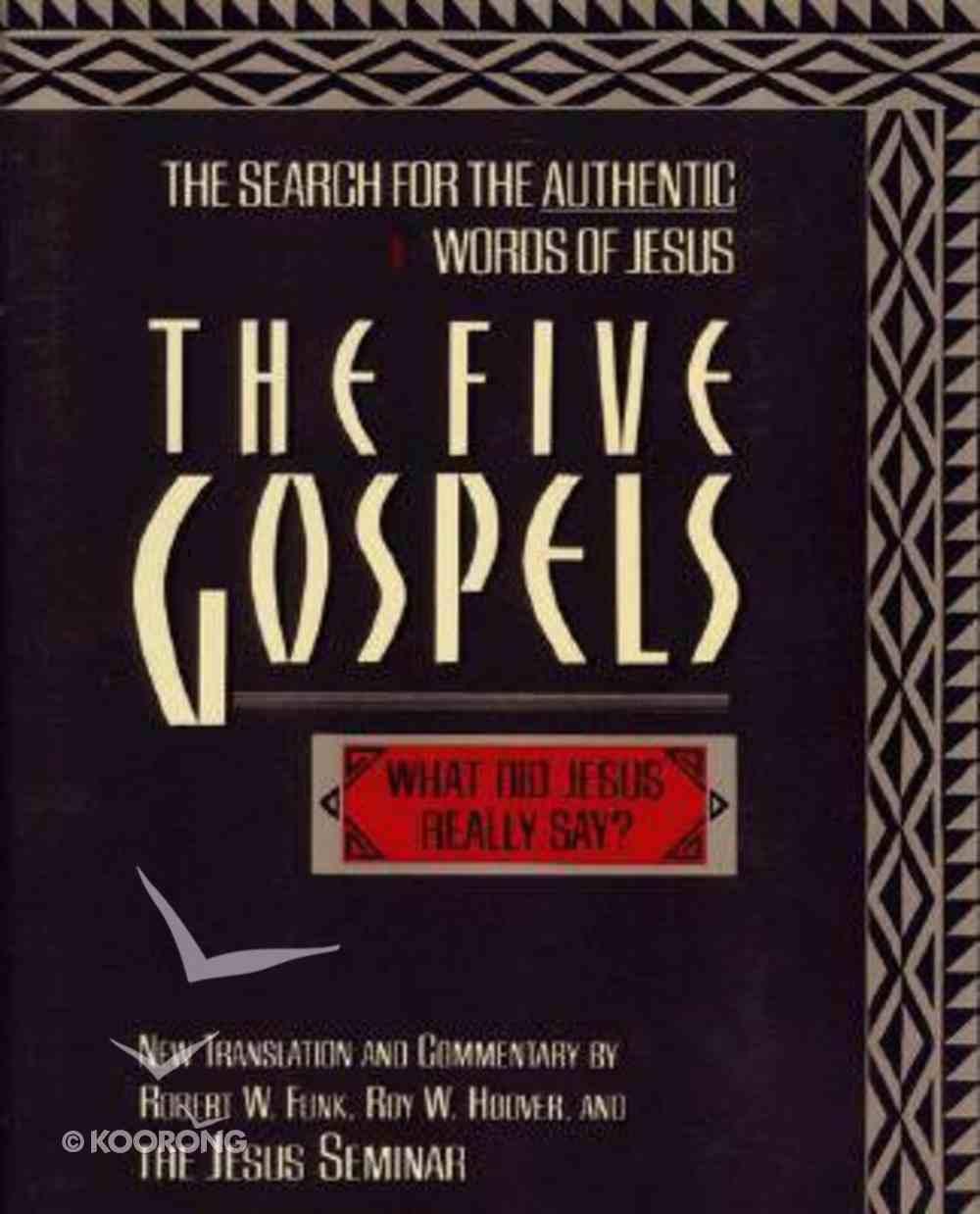 Five Gospels;Search For Authentic Words of Jesus Hardback