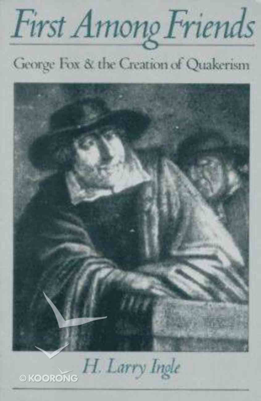First Among Friends: George Fox and the Creationof Quakerism Paperback
