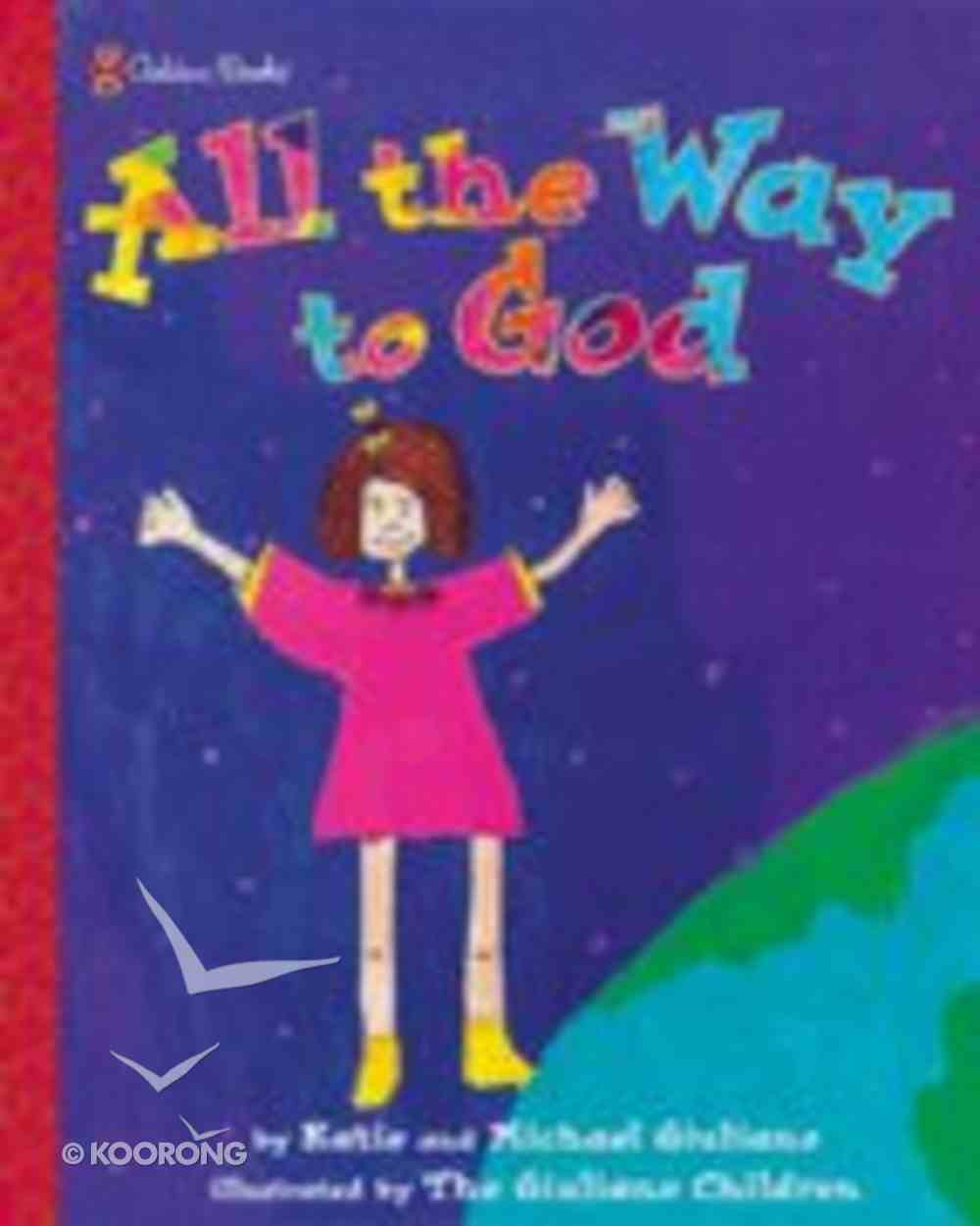 Golden Books: Family Storytime - All the Way to God (Golden Books Family Storytime Series) Hardback
