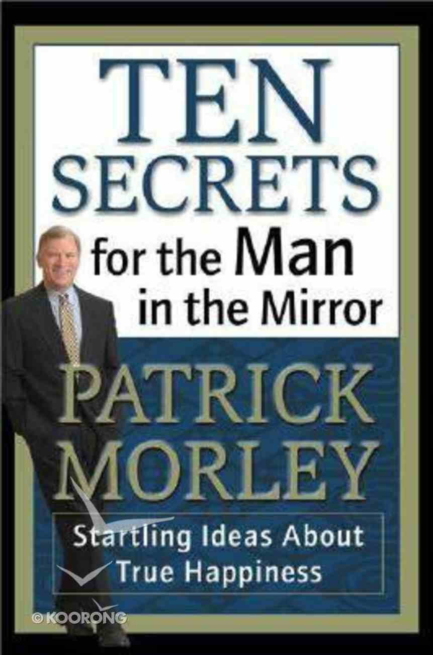 Ten Secrets For the Man in the Mirror Hardback