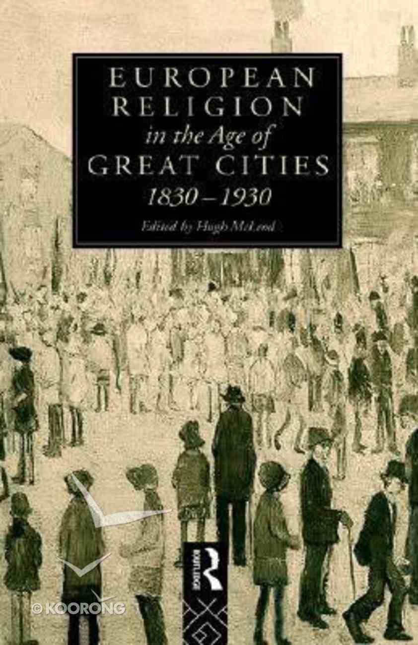 European Religion in the Age of Great Cities 1830-1930 Hardback