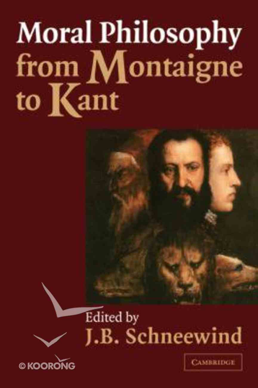 Moral Philosophy From Montaigne to Kant Paperback