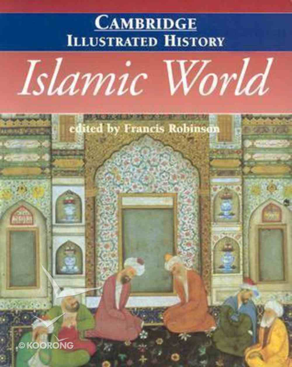 The Cambridge Illustrated History of the Islamic World Paperback