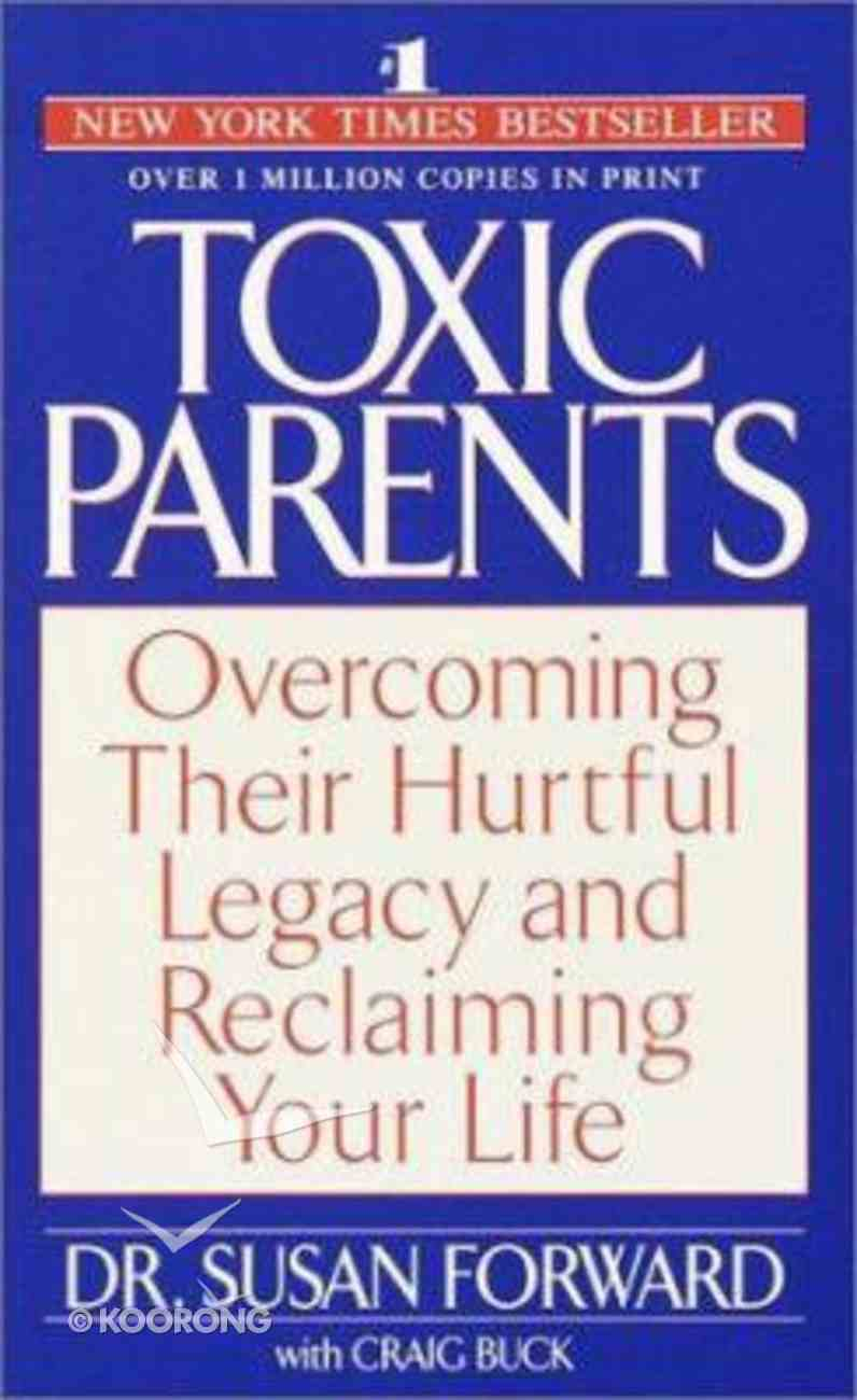 Toxic Parents: Overcoming Their Hurtful Legacy Paperback