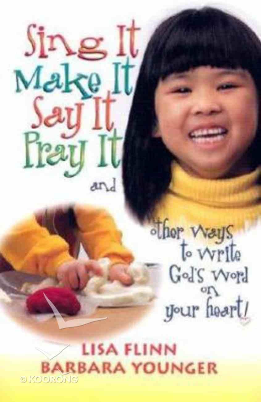 Sing It, Make It, Say It, Pray It Paperback