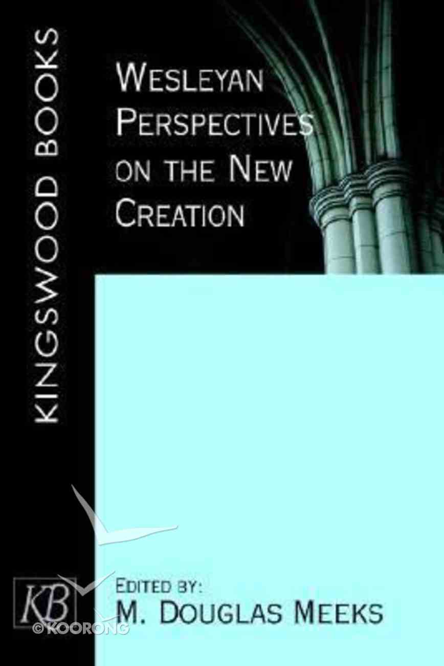 Wesleyan Perspectives on the New Creation Paperback