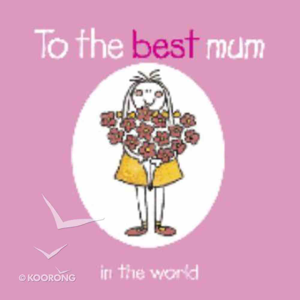 To the Best Mum in the World Hardback