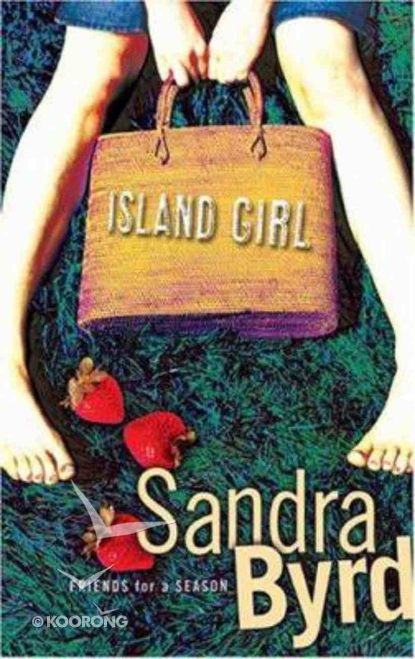 Island Girl (#01 in Friends For A Season Series) Paperback