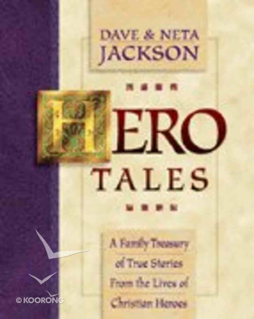 Hero Tales #01: A Family Treasury of True Stories From the Lives of Christian Heroes Paperback