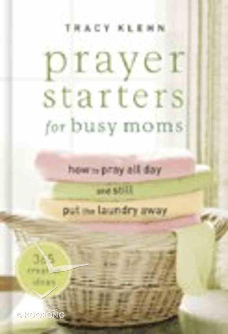 Prayer Starters For Busy Moms Hardback