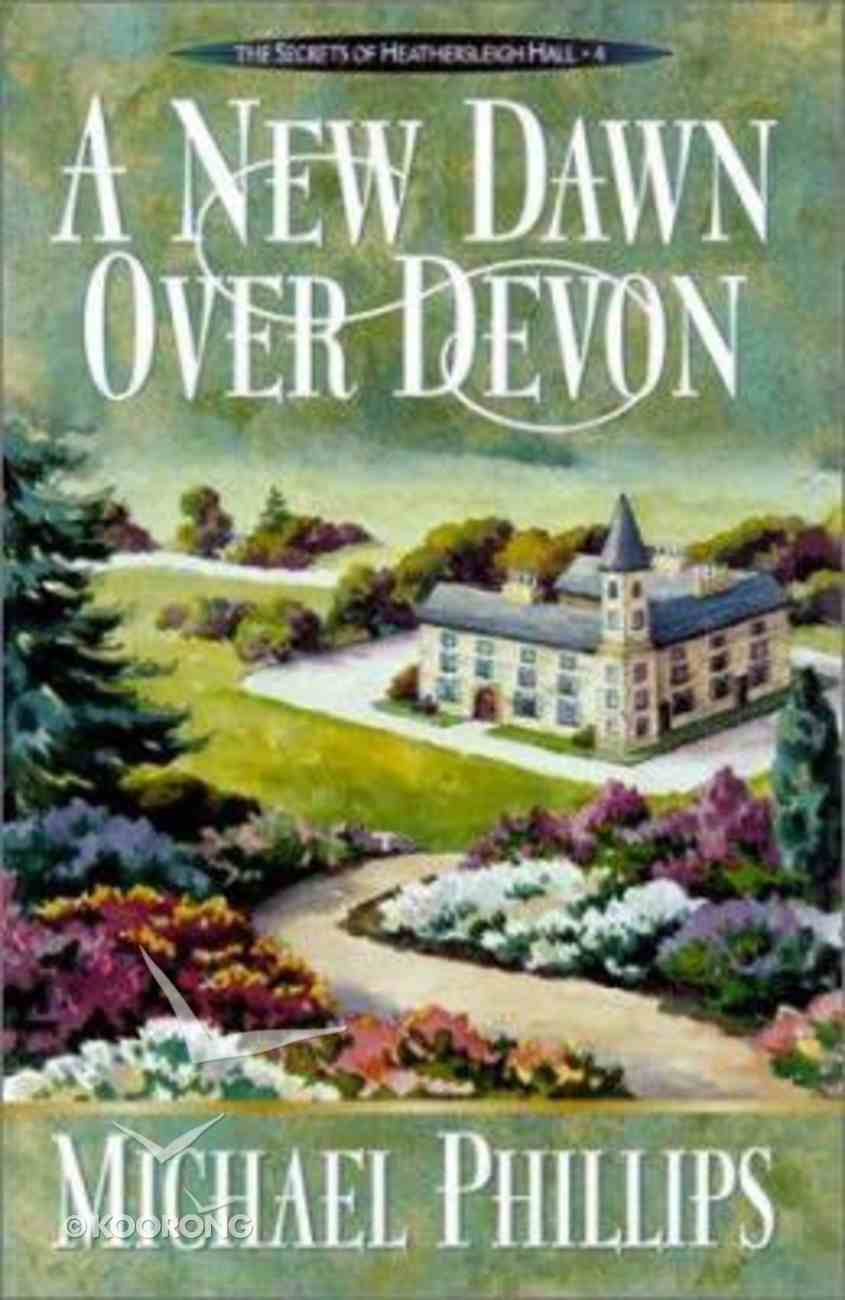 A New Dawn Over Devon (#04 in Secrets Of Heathersleigh Hall Series) Paperback