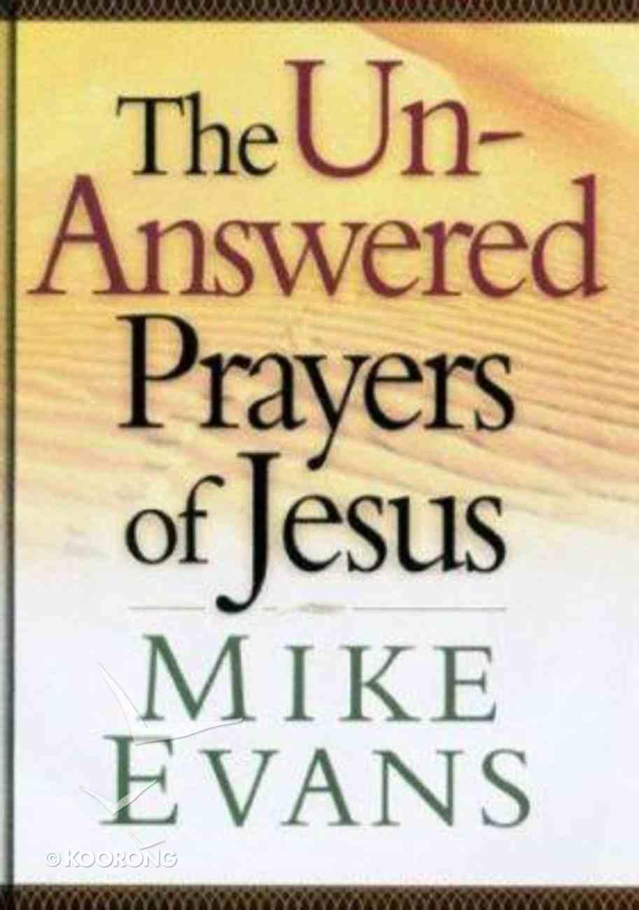 The Unanswered Prayers of Jesus Hardback