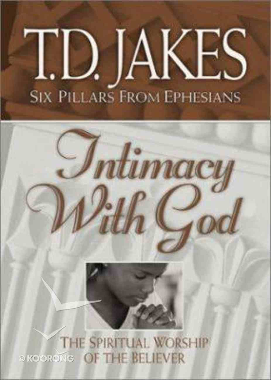 Intimacy With God (#03 in Six Pillars From Ephesians Series) Paperback