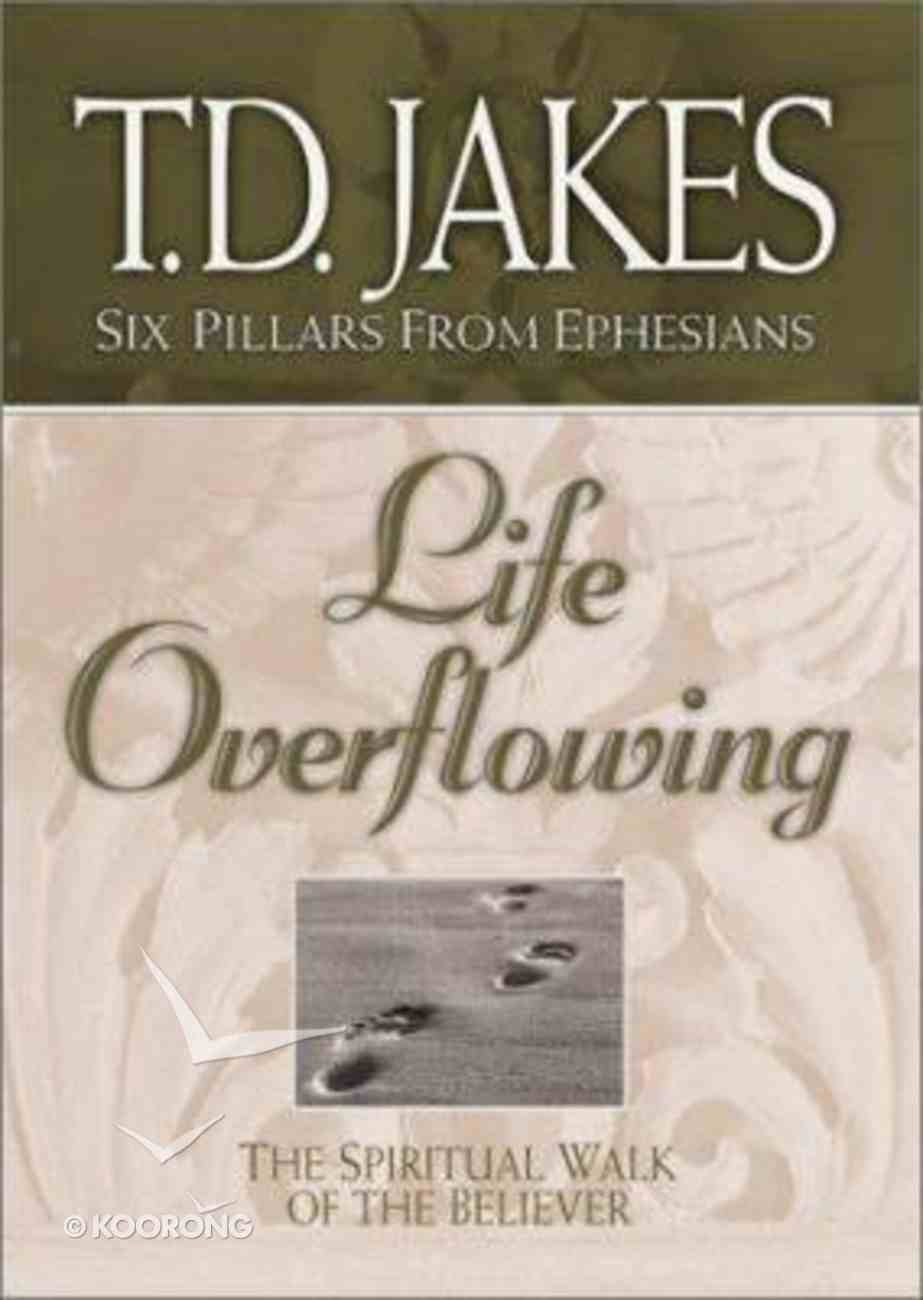 Life Overflowing (#04 in Six Pillars From Ephesians Series) Paperback