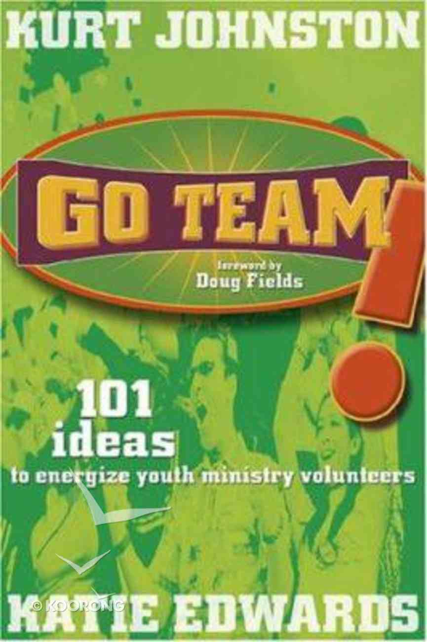 Go Team!: 101 Ideas to Energize Youth Ministry Volunteers Paperback