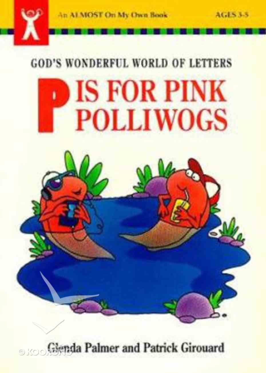 P is For Pink Pilliwogs (Almost On My Own Series) Paperback