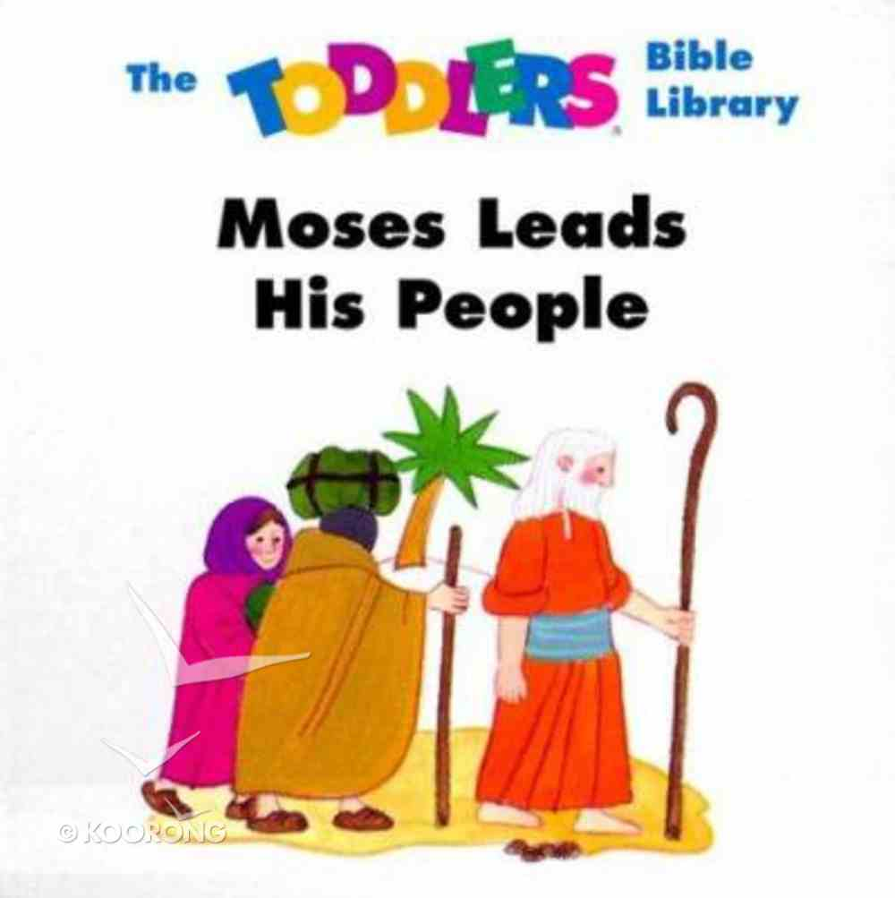 Toddlers Bible: Moses Leads His People Board Book