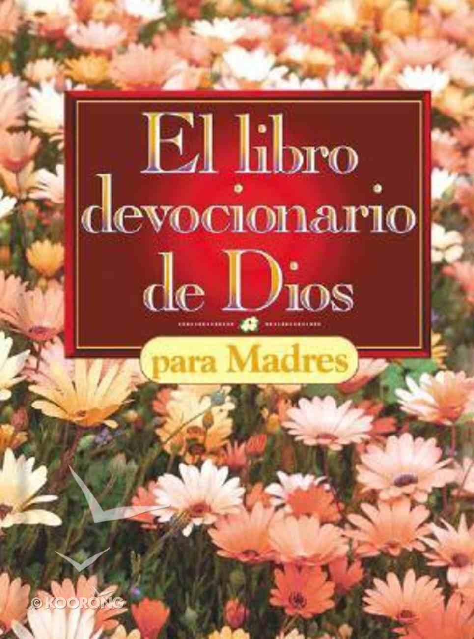 El Libro Devocionario De Dios Para Madres (God's Little Devotional Book For Mothers) Hardback