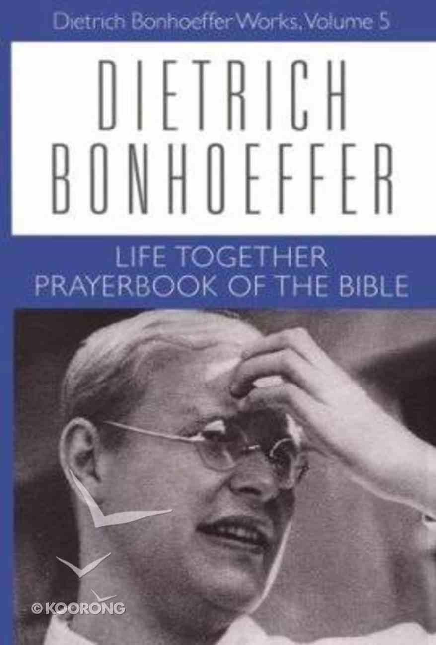 Life Together, Prayerbook of the Bible (#05 in Dietrich Bonhoeffer Works Series) Hardback