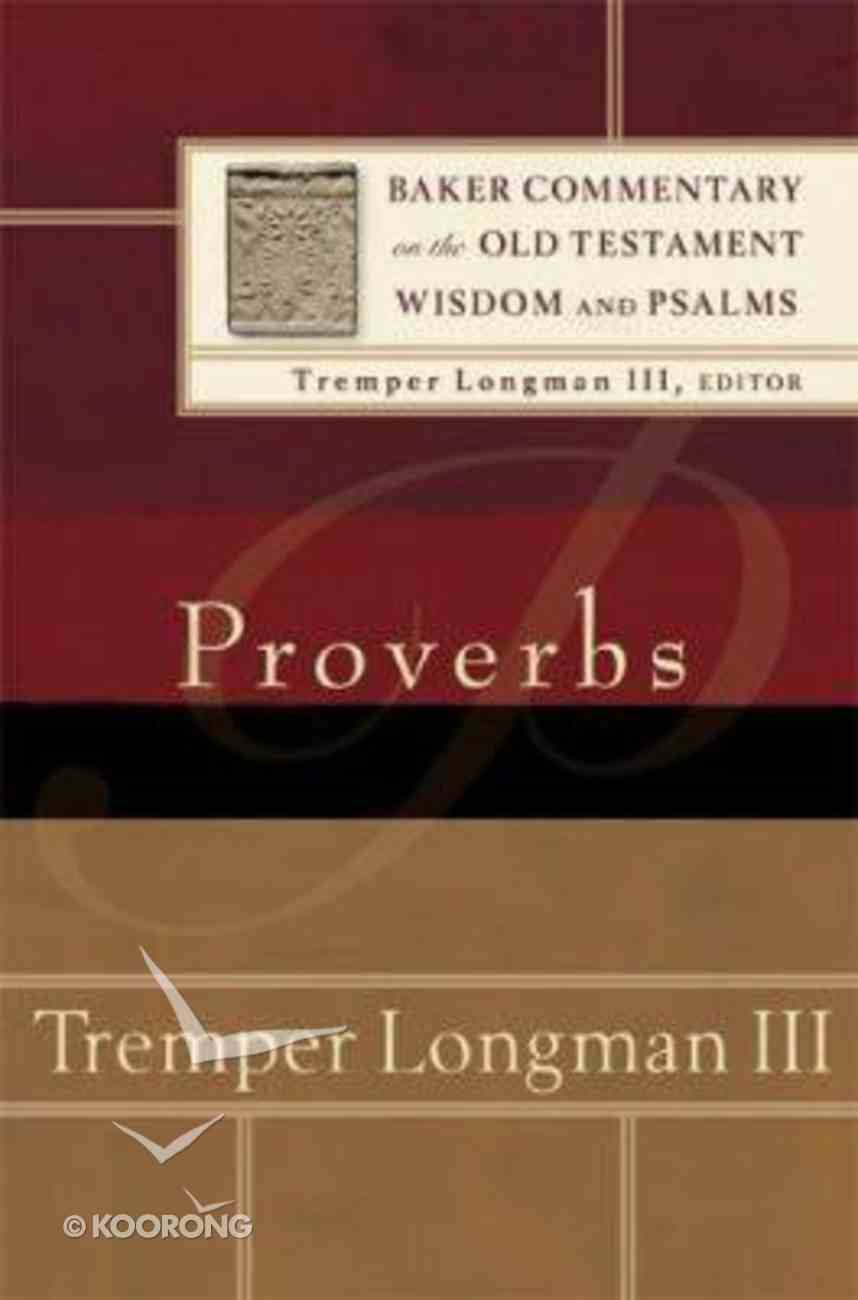 Proverbs (Baker Commentary On The Old Testament Wisdom And Psalms Series) Hardback