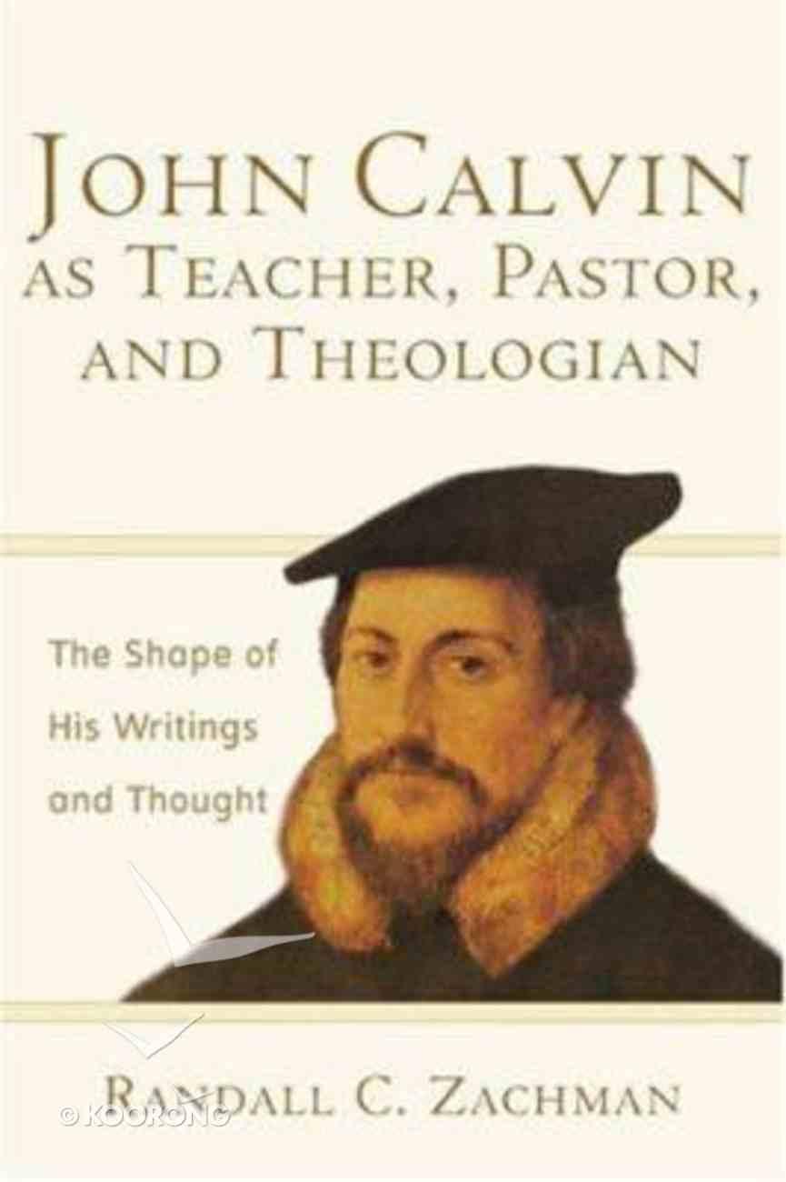 John Calvin as Teacher, Pastor and Theologian Paperback