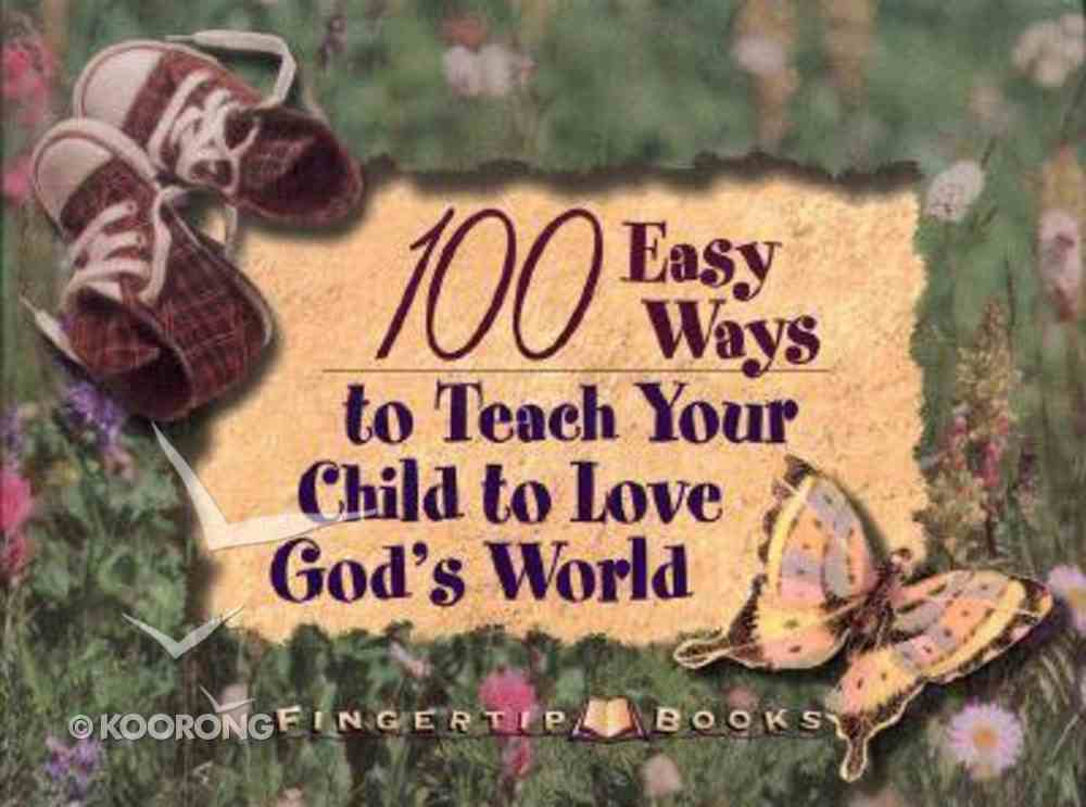 100 Easy Ways to Teach Your Child to Love God's World Paperback