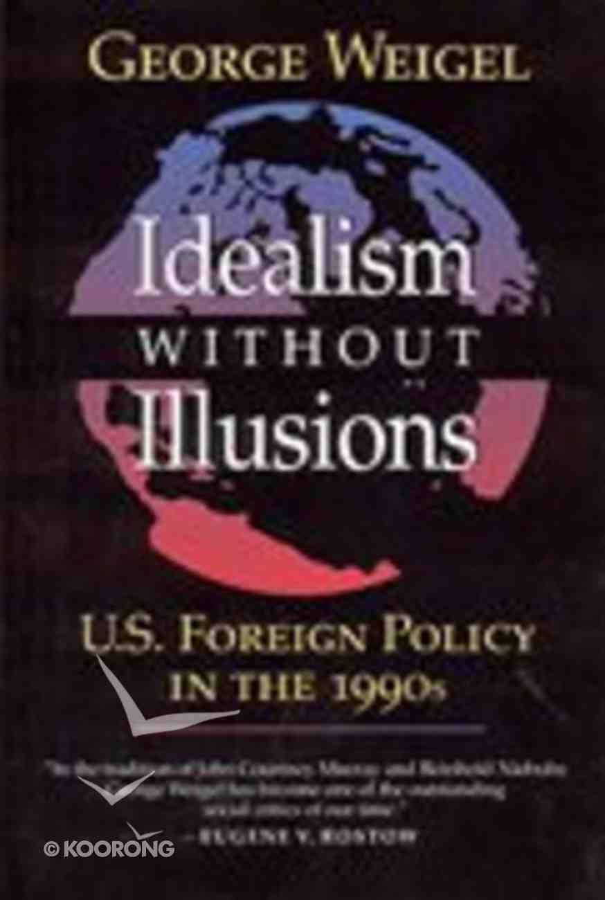 Idealism Without Illusions: U.S. Foreign Policy in the 1990S Paperback
