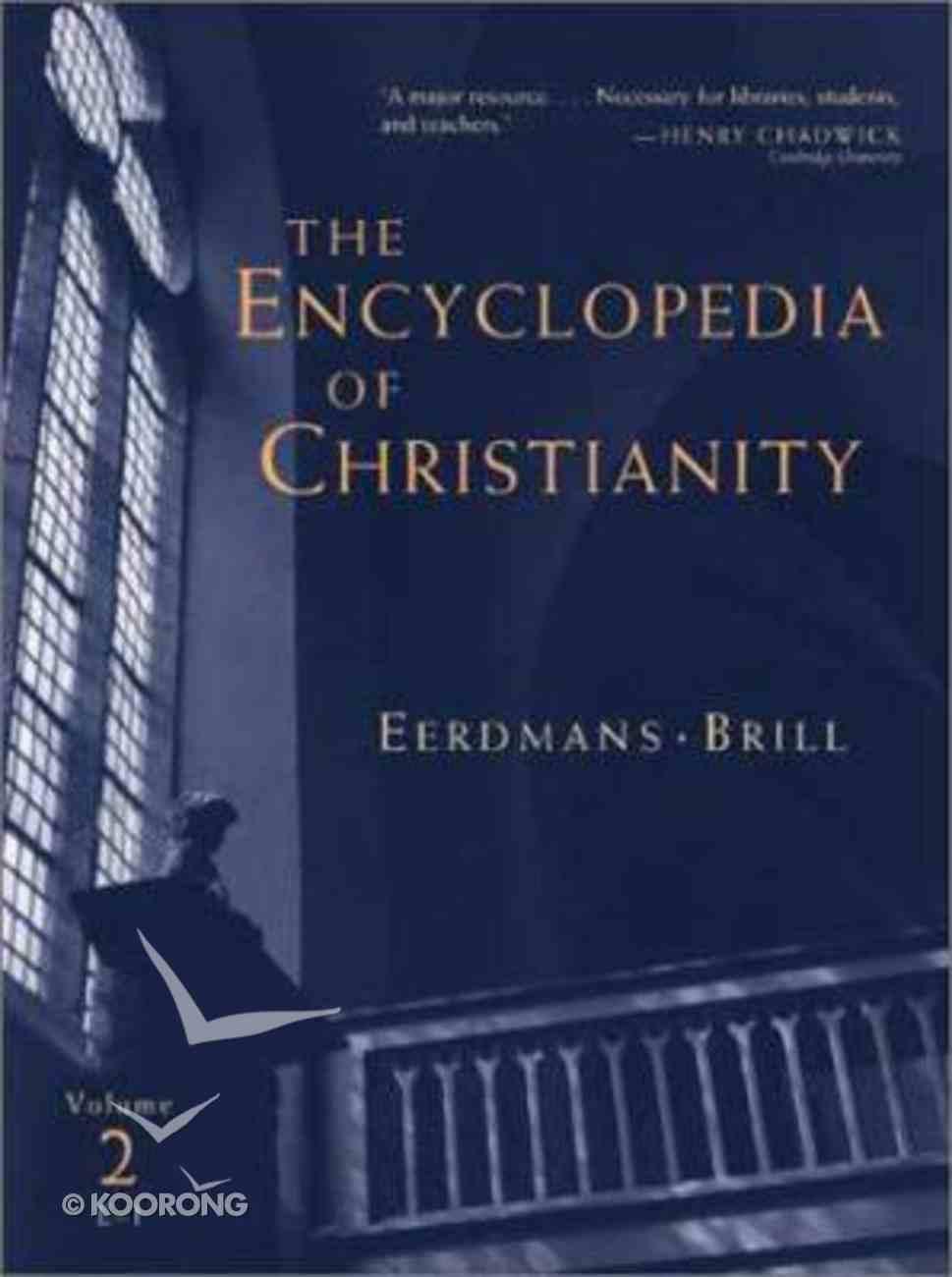 The Encyclopedia of Christianity (Vol 2: E-i) Hardback