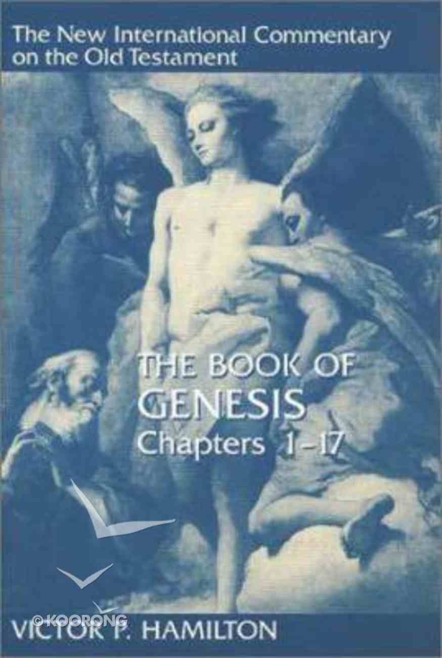 Book of Genesis, the Chapters 1-17 (New International Commentary On The Old Testament Series) Hardback