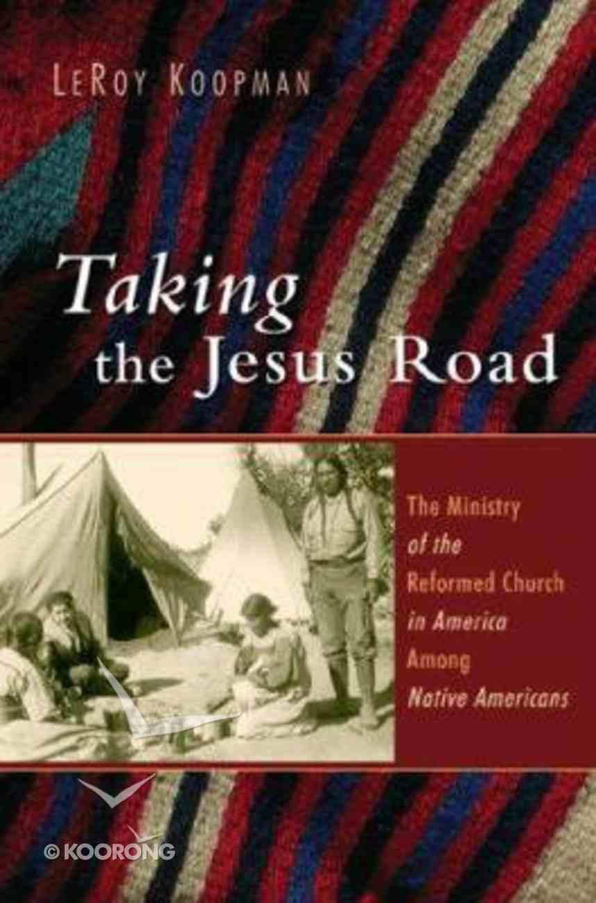Taking the Jesus Road (Historical Series Of The Reformed Church In America) Hardback