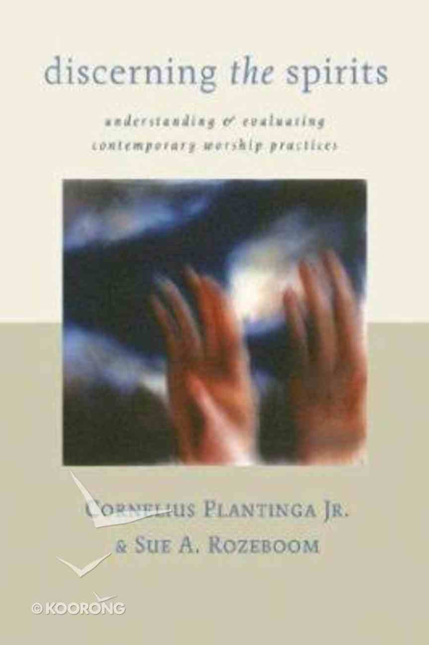 Discerning the Spirits (Calvin Institute Of Christian Worship Liturgical Studies Series) Paperback